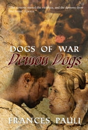 Demon Dogs - Dogs Of War, #2 ebook by Frances Pauli