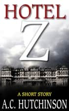 Hotel Z: A Short Story ebook by A.C. Hutchinson
