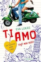 Ti amo sagt man nicht ebook by Eva Lukas
