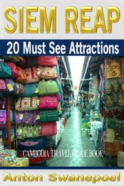 Siem Reap: 20 Must See Attractions ebook by Anton Swanepoel