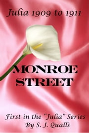 Monroe Street Julia 1909 to 1911 ebook by S. J. Qualls