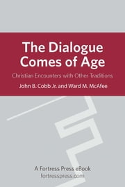 The Dialogue Comes of Age - Christian Encounters With Other Traditions ebook by John B. Cobb Jr.