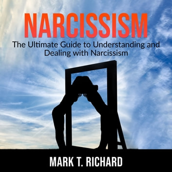 Narcissism: The Ultimate Guide to Understanding and Dealing with Narcissism audiobook by Mark T. Richard