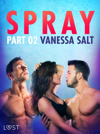 Spray, Part 2 - Erotic Short Story ebook by Vanessa Salt