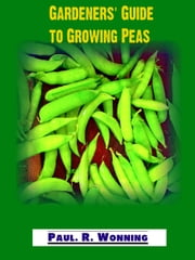 Gardeners' Guide to Growing Peas ebook by Paul R. Wonning