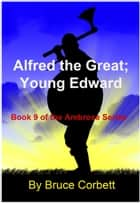 Alfred the Great; Young Edward ebook by Bruce Corbett