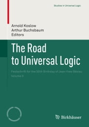 The Road to Universal Logic - Festschrift for the 50th Birthday of Jean-Yves Béziau Volume II ebook by Arnold Koslow,Arthur Buchsbaum