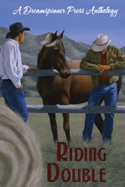 Riding Double ebook by Edited by Anne Regan, Stories by Maria Albert, K.R. Foster, Lacey-Anne Frye, Maggie Lee, Rowan McAllister, J.M. McLaughlin, Zahra Owens, Jane Seville, Kate Sherwood, Ariel Tachna, B.G. Thomas, Xara X. Xanakas