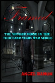 Framed - The Second Book In The Thousand Years War Series ebook by Angel Ramon