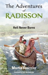 The Adventures of Radisson - Hell Never Burns ebook by Martin Fournier
