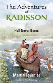The Adventures of Radisson - Hell Never Burns ebook by Martin Fournier,Peter McCambridge