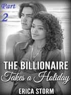The Billionaire Takes a Holiday (Part 2) ebook by