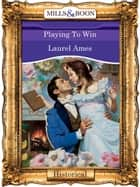 Playing To Win (Mills & Boon Vintage 90s Modern) ebook by Laurel Ames