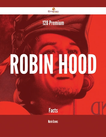 128 Premium Robin Hood Facts ebook by Marie Graves