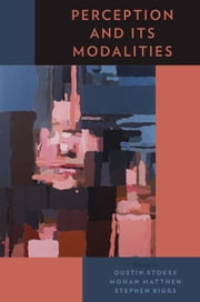 Perception and Its Modalities ebook by Dustin Stokes,Mohan Matthen,Stephen Biggs