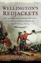 Wellington's Redjackets ebook by Steve Brown