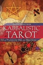 Kabbalistic Tarot - Hebraic Wisdom in the Major and Minor Arcana eBook by Dovid Krafchow