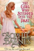 The Girl Who Stepped Into The Past ebook by Sophie Barnes
