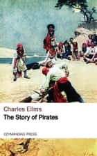 The Story of Pirates eBook by Charles Ellms