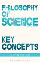 Philosophy of Science: Key Concepts ebook by Steven French