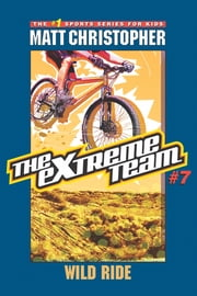 The Extreme Team #7 - Wild Ride ebook by Matt Christopher,Michael Koelsch