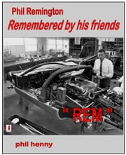 Phil Remington REM Remembered by his friends ebook by Phil Henny