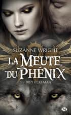 Trey Coleman - La Meute du phénix, T1 eBook by Suzanne Wright, Rose Guillerme