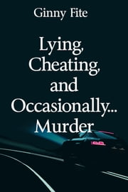 Lying, Cheating, and Occasionally...Murder ebook by Ginny Fite