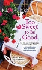 Too Sweet to Be Good ebook by K.M. Jackson