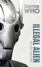 Doctor Who: Illegal Alien - The Monster Collection Edition ebook by Mike Tucker,Robert Perry