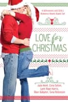 Love for Christmas - A Billionaires and SEALs Romance Novels Boxed Set ebook by Julia Kent, Cora Seton, Lynn Raye Harris,...