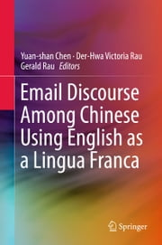 Email Discourse Among Chinese Using English as a Lingua Franca ebook by Yuan-shan Chen, Der-Hwa Victoria Rau, Gerald Rau
