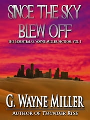 Since the Sky Blew Off ebook by G. Wayne Miller