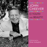 O Youth and Beauty! audiobook by John Cheever