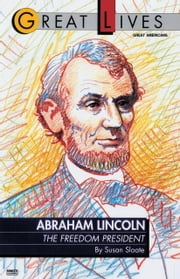 Abraham Lincoln: The Freedom President - The Freedom President ebook by Susan Sloate