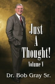 Just A Thought V ebook by Bob Gray Sr