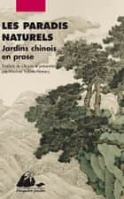 Les Paradis naturels - Jardins chinois en prose ebook by COLLECTIF, Martine VALLETTE-HEMERY