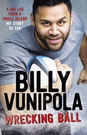 Wrecking Ball: A Big Lad From a Small Island - My Story So Far ebook by Billy Vunipola