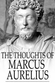 The Thoughts of Marcus Aurelius ebook by Marcus Aurelius,George Long,George Long