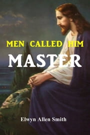 Men Called Him Master ebook by Elwyn Allen Smith