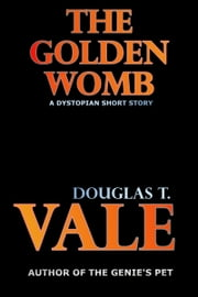 The Golden Womb ebook by Douglas T. Vale
