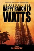 Los Angeles, 1968: Happy Ranch to Watts ebook by T. Lloyd Winetsky