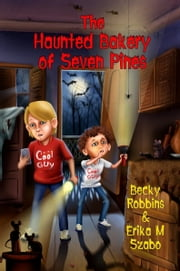 The Haunted Bakery of Seven Pines ebook by Erika M Szabo, Becky Robbins