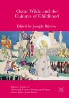 Oscar Wilde and the Cultures of Childhood ebook by Joseph Bristow