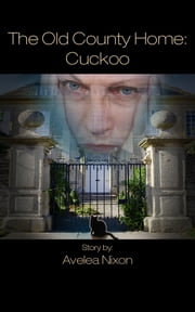 The Old County Home: Cuckoo ebook by Kobo.Web.Store.Products.Fields.ContributorFieldViewModel