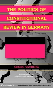 The Politics of Constitutional Review in Germany ebook by Vanberg, Georg