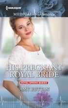 His Pregnant Royal Bride ebook by Amy Ruttan