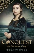 Conquest II - The Drowned Court ebook by Tracey Warr