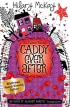 Caddy Ever After - Book 4 ebook by Hilary Mckay