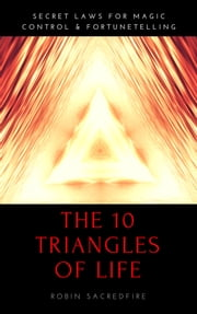 The 10 Triangles of Life - Secret Laws for Magic, Control and Fortunetelling ebook by Robin Sacredfire